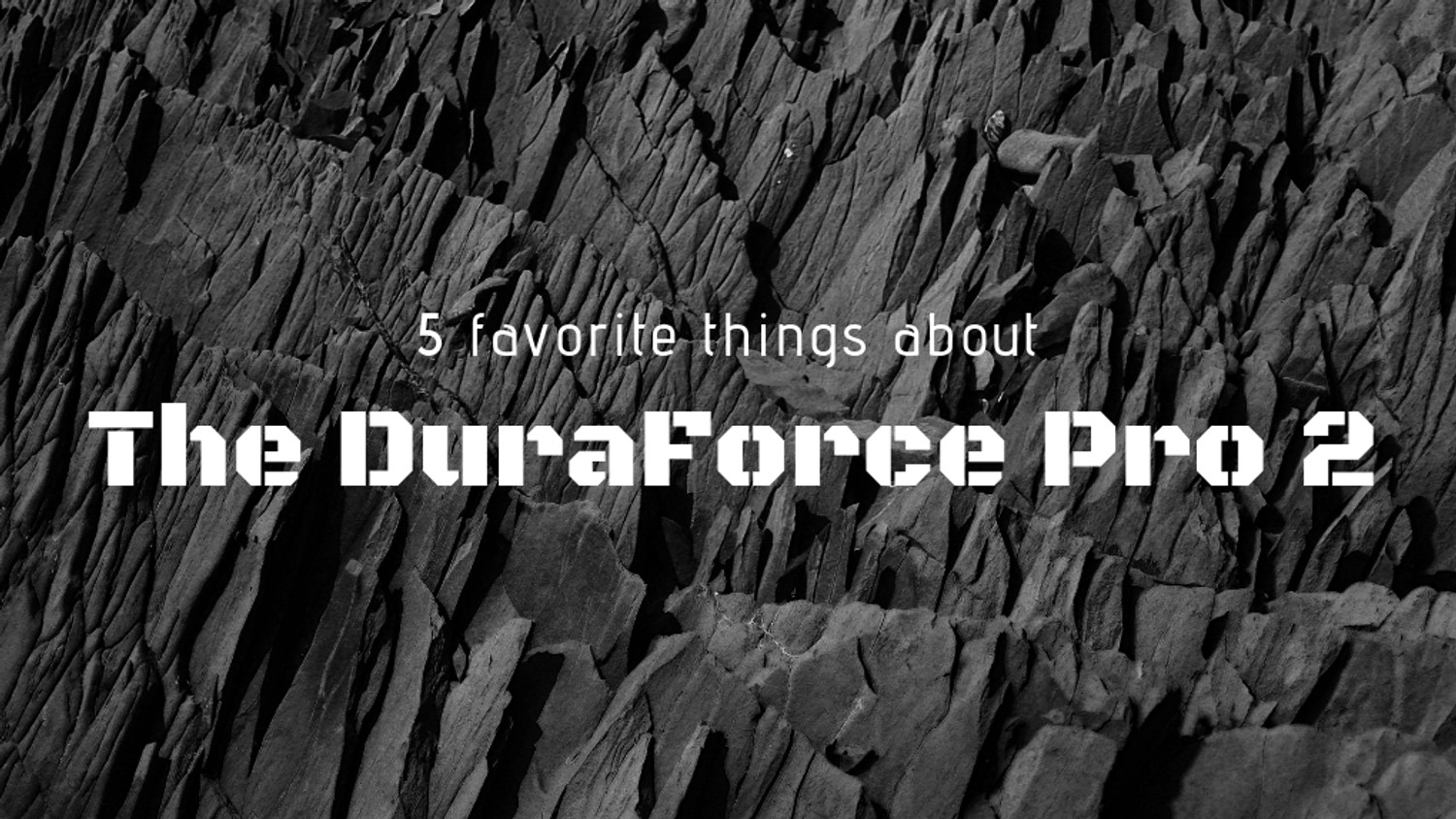 ​5 Favorite Things about the DuraForce Pro 2