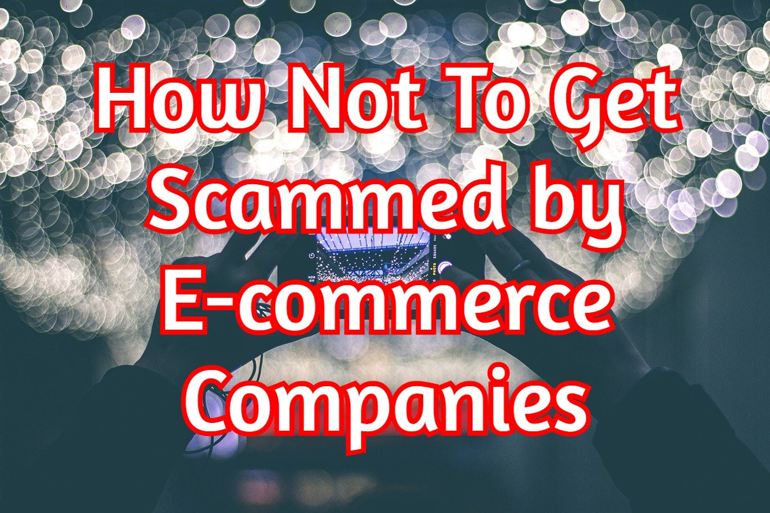 ​How Not to get Scammed by E-Commerce Companies