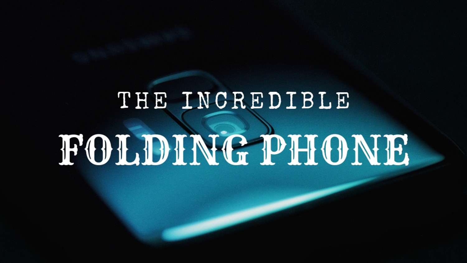 ​The Incredible Folding Phone