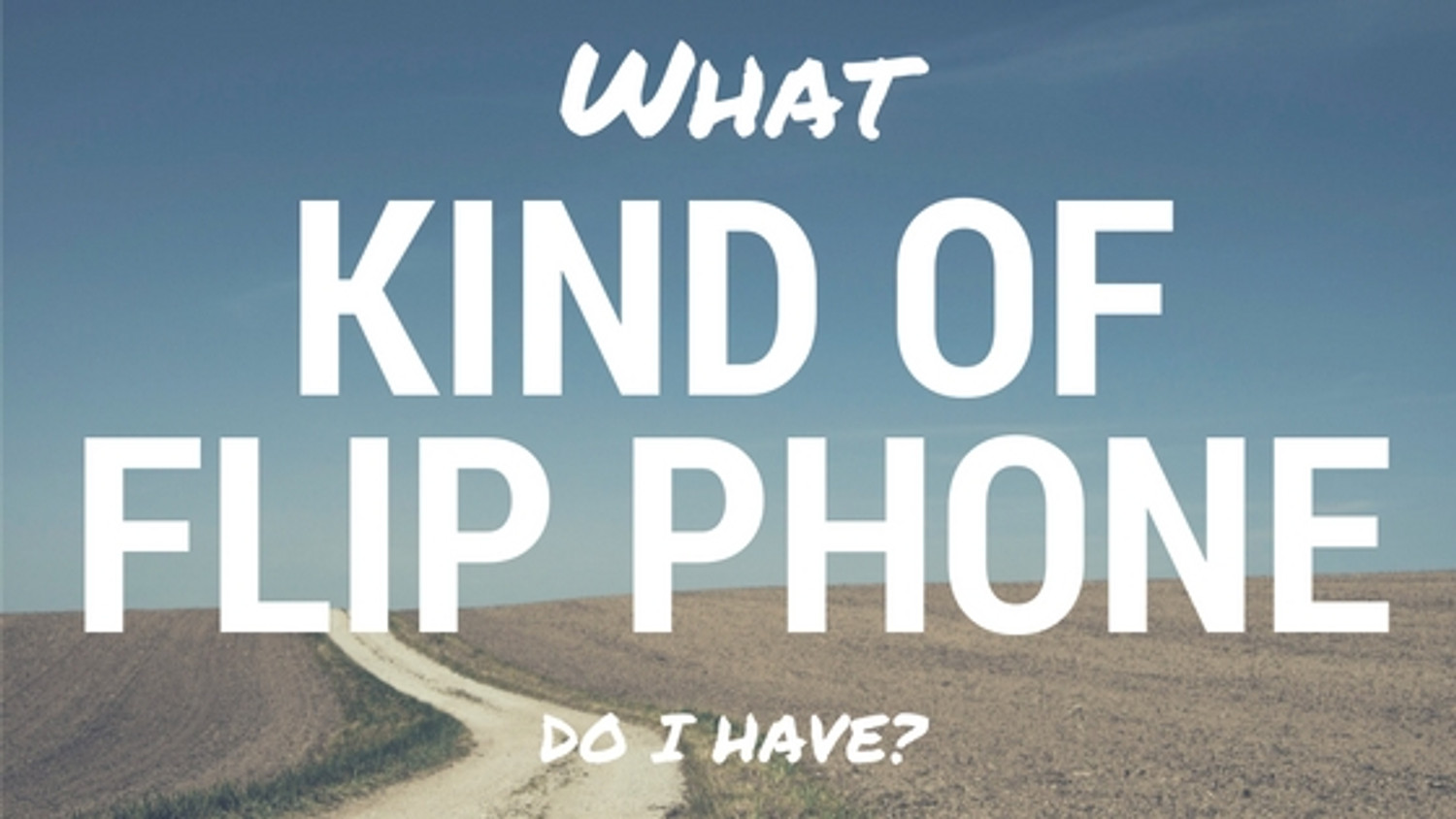 What Kind of Flip Phone Do I Have?