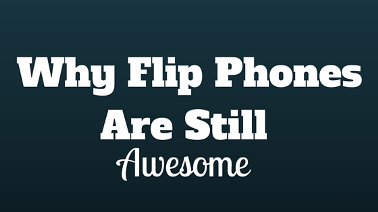 12 Reason Flip Phones Are Still Awesome