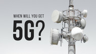 When Will You Get 5G?