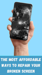 The Most Affordable Ways to Repair Your Broken Screen