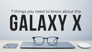 7 Things You Need to Know about the Galaxy X