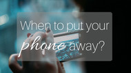 When to Put Your Phone Away?
