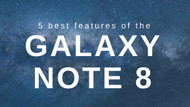 5 Best Features of the Note 8