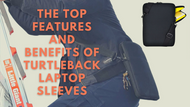 The Top Features and Benefits Of Turtleback Laptop Sleeves