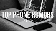 Top Mobile Rumors for 2019