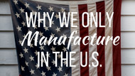 Why We Only Manufacture in the U.S.