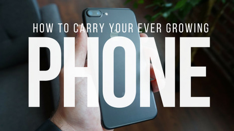 ​How to Carry Your Ever Growing Phone