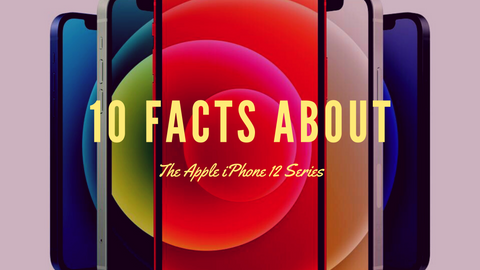 10 Facts about the new iPhone 12 Family