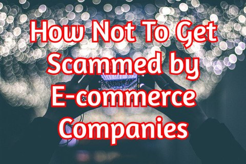 How Not to get Scammed by E-Commerce Companies