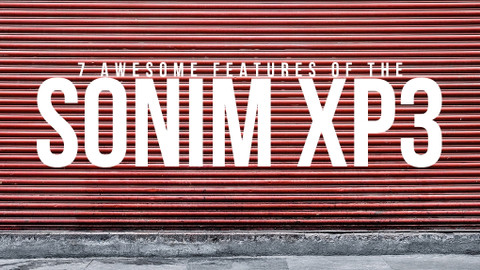 ​7 Awesome Features of the Sonim XP3