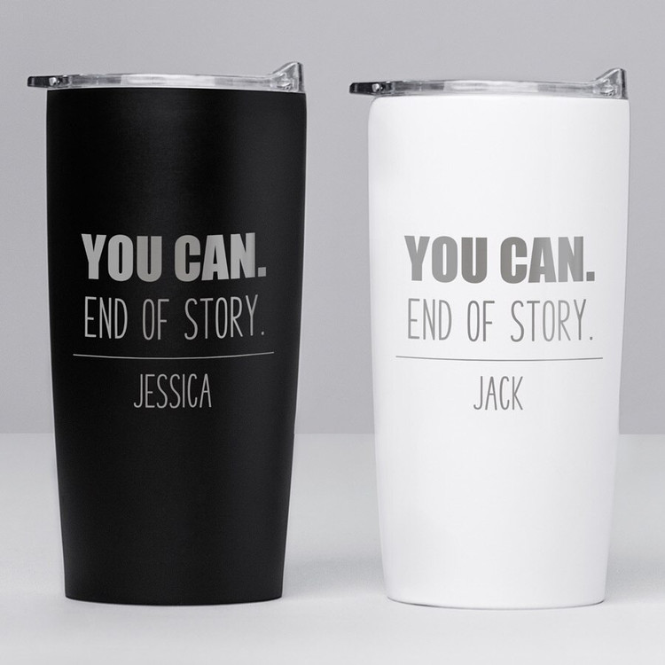Personalized You Can, End of Story Stainless Steel Tumbler