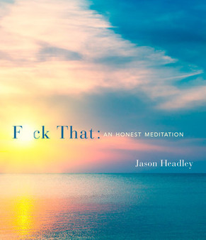 F*ck That: An Honest Meditation