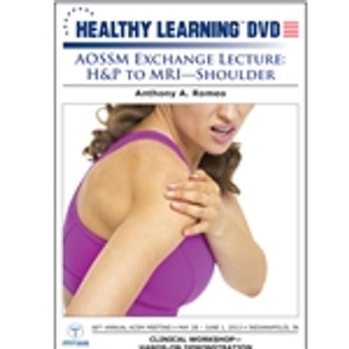 AOSSM Exchange Lecture: H&P to MRI-Shoulder
