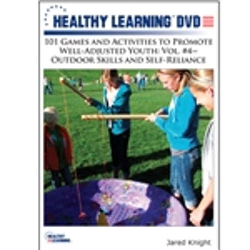 101 Games and Activities to Promote Well-Adjusted Youth: Vol. #4-Outdoor Skills and Self-Reliance