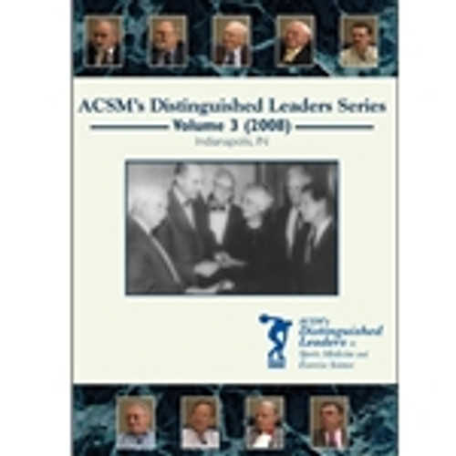 ACSM's Distinguished Leaders in Sports Medicine and Exercise Science DVD Series Volume III (2008)