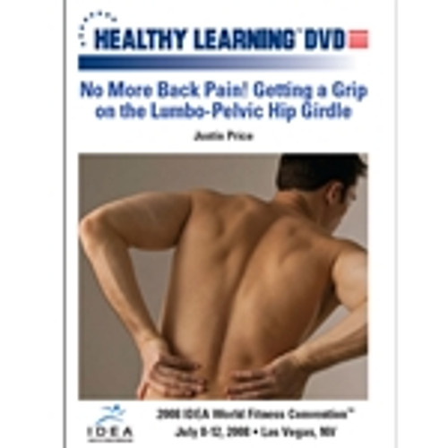 No More Back Pain! Getting a Grip on the Lumbo-Pelvic Hip Girdle