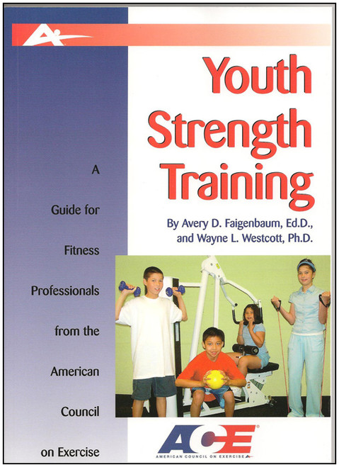 Youth Strength Training: A Guide for Fitness Professionals from the American Council on Exercise