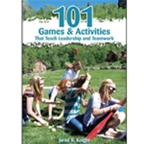101 Games & Activities That Teach Leadership and Teamwork