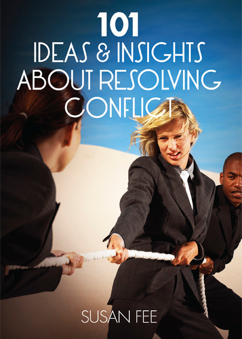 101 Ideas & Insights About Resolving Conflict