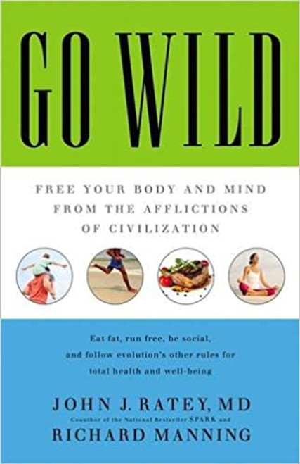 Go Wild: Free Your Body and Mind from the Afflictions of Civilization (Hardcover)