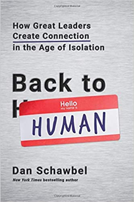 Back to Human: How Great Leaders Create Connection in the Age of Isolation (Hardcover)