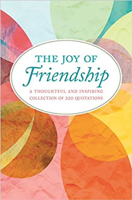 The Joy of Friendship: A Thoughtful and Inspiring Collection of 200 Quotations (Hardcover)
