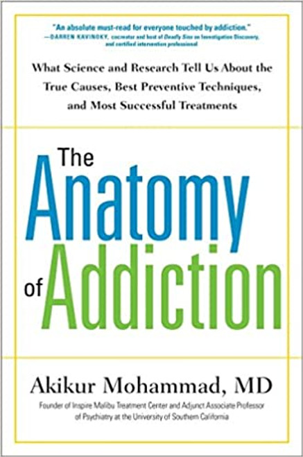 The Anatomy of Addiction: What Science and Research Tell Us About the True Causes, Best Preventive Techniques, and Most Successful Treatments (Hardcover)