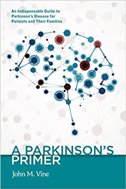 A Parkinson's Primer: An Indispensable Guide to Parkinson's Disease for Patients and Their Families