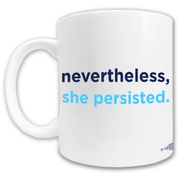Nevertheless, She Persisted (11oz. Coffee Mug)
