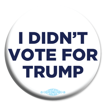 "I Didn't Vote For Trump (2.25"" Mylar Button -- Pack Of Two!)"