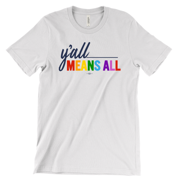 Y'all Means All (on White Tee)