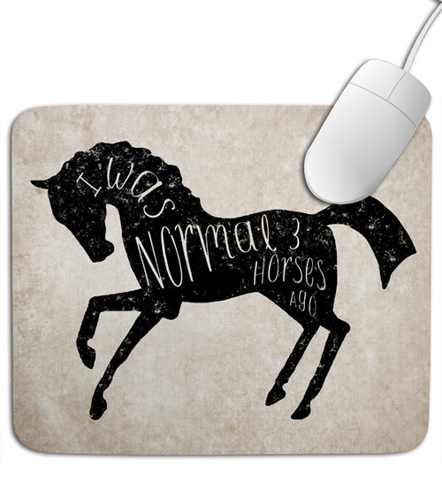 I was Normal Three Horses Ago Equestrian Mousepad