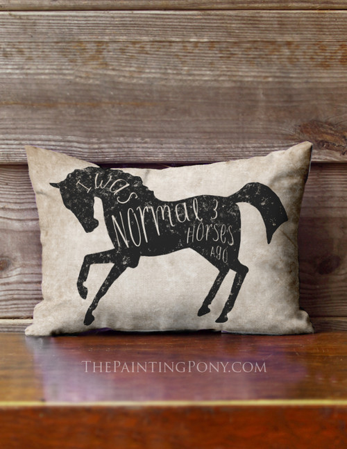 I was Normal Three Horses Ago Equestrian Accent Pillow