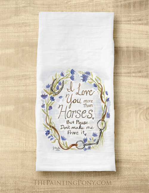 I love You More Than Horses Tea Towel