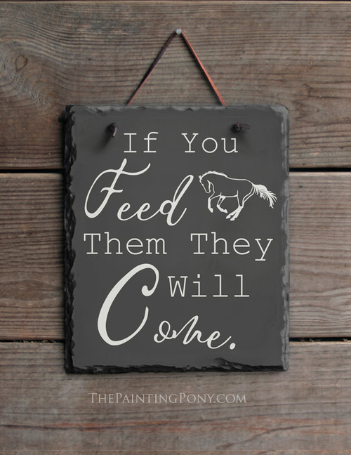 If You Feed Them They Will come Horse Barn Slate Wall Sign