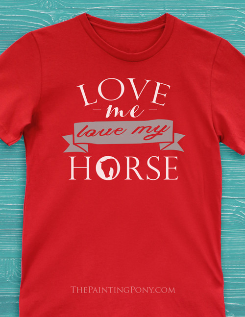 Love Me, Love my Horse Adult T-Shirt