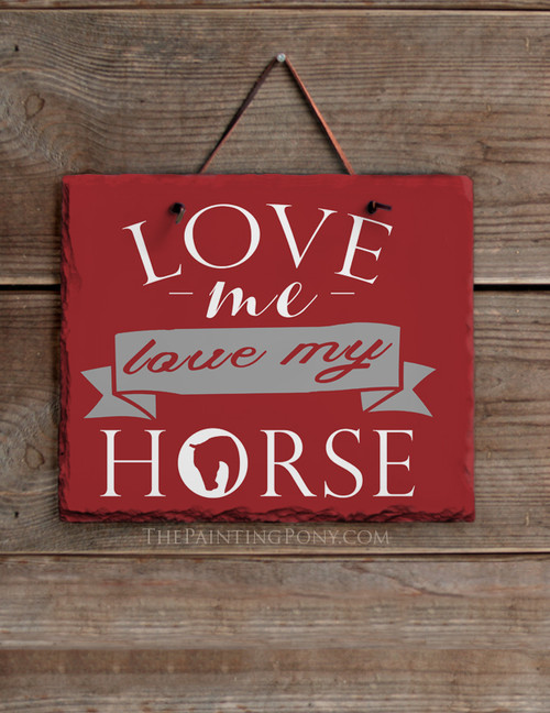 Love Me Love My Horse Equestrian Slate Wall Sign