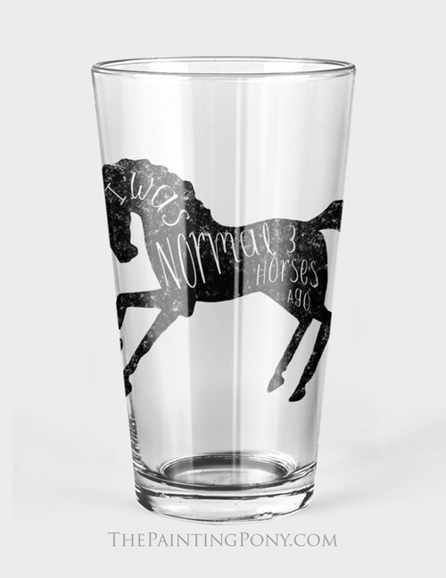 I Was Normal 3 Horses Ago Equestrian Pint Glass