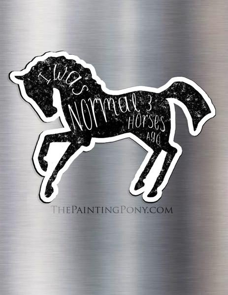 I Was Normal 3 Horses Ago Equestrian Magnet