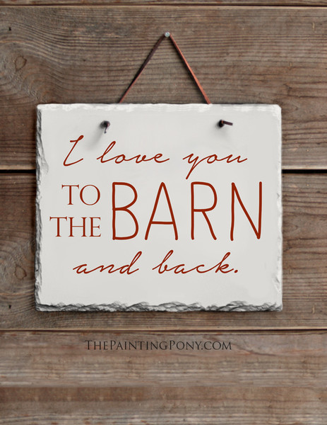 Love You To The Barn and Back Equestrian Slate Wall Sign