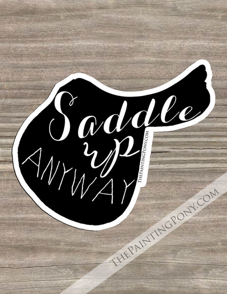 Saddle Up Anyway Die-Cut Vinyl Sticker