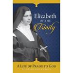 Elizabeth of the Trinity - A Life of Praise to God