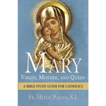Mary: Virgin, Mother, and Queen (A Bible Study Guide for Catholics)