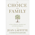 The Choice of the Family - A Call to Wholeness, Abundant Life, and Enduring Happiness