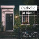 Catholic at Home - Good Catholic Digital Content Series