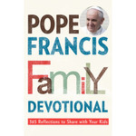 Pope Francis Family Devotional - 365 Reflections to Share With Your Kids