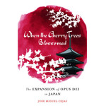 When the Cherry Trees Blossomed-The Expansion of Opus Dei In Japan